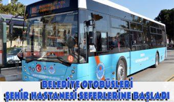 BELEDİYE OTOBÜSLERİ ŞEHİR HASTANESİ SEFERLERİNE BAŞLADI