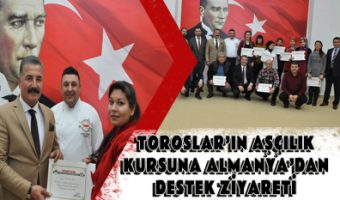 TOROSLAR'IN AŞÇILIK KURSUNA ALMANYA'DAN DESTEK ZİYARETİ