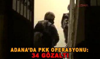ADANA PKK OPERASYONU 34 GÖZALTI