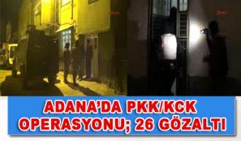 ADANA'DA PKKKCK OPERASYONU 26 GÖZALTI