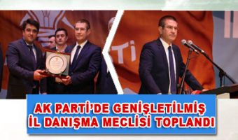 AK PARTİ'DE GENİŞLETİLMİŞ İL DANIŞMA MECLİSİ TOPLANDI