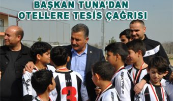 BAŞKAN TUNA'DAN OTELLERE TESİS ÇAĞRISI