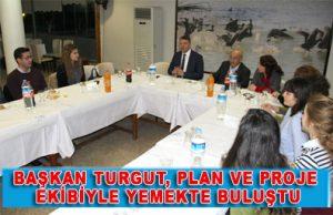 Başkan Turgut, Plan ve Proje ekibiyle yemekte buluştu
