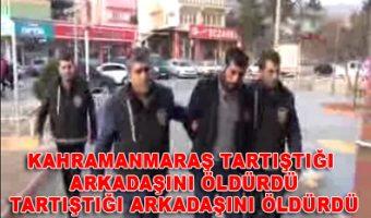 KAHRAMANMARAŞ'ta, 31 yaşındaki Dursun Demir, tartıştığı arkadaşı 33 yaşındaki Murat Uzunca'yı av tüfeğiyle başından vurarak öldürdü