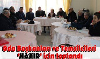 Oda Başkanları ve Temsilcileri 'HAYIR' için toplandı